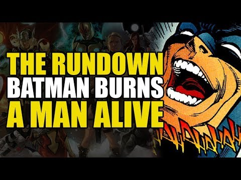 Batman Lets A Guy Burn To Death! (The Rundown)