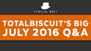 TotalBiscuit's Big July 2016 Q&A (some strong language)