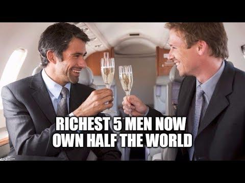 Richest 5 Men Now Own Half The World