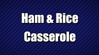 Ham & Rice Casserole - My3 Foods - Easy To Learn