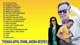 Download THOMAS ARYA,IPANK,ANDRA RESPATI FULL ALBUM SLOW ROCK TERBAIK[BERBEZA KASTA,KU PUJA PUJA