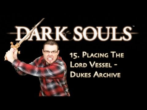Dark Souls - 15 - Placing the Lord Vessel - Dukes Archives