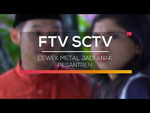 FTV SCTV - Cewek Metal Jadi Anak Pesantren