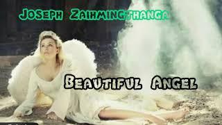 JOSEPH ZAIHMINGTHANGA- BEAUTIFUL ANGEL (LYRICS)