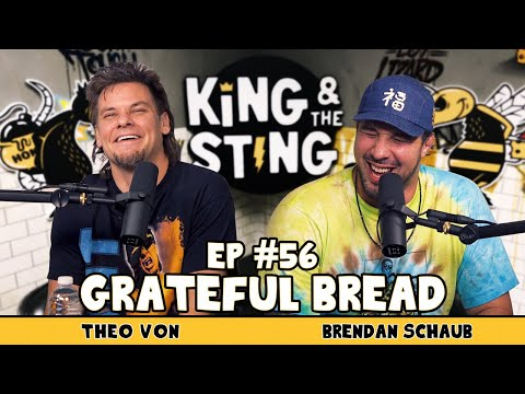 Grateful Bread | King And The Sting W/ Theo Von & Brendan Schaub #56