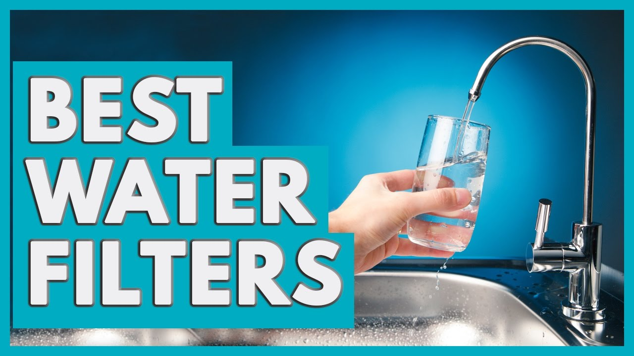 7 Best Water Filters 2017 Youtube