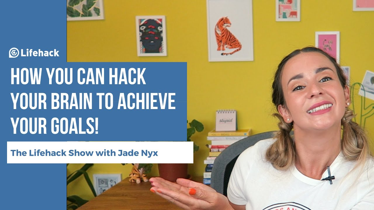 How to Hack Your Brain to Achieve Your Goals