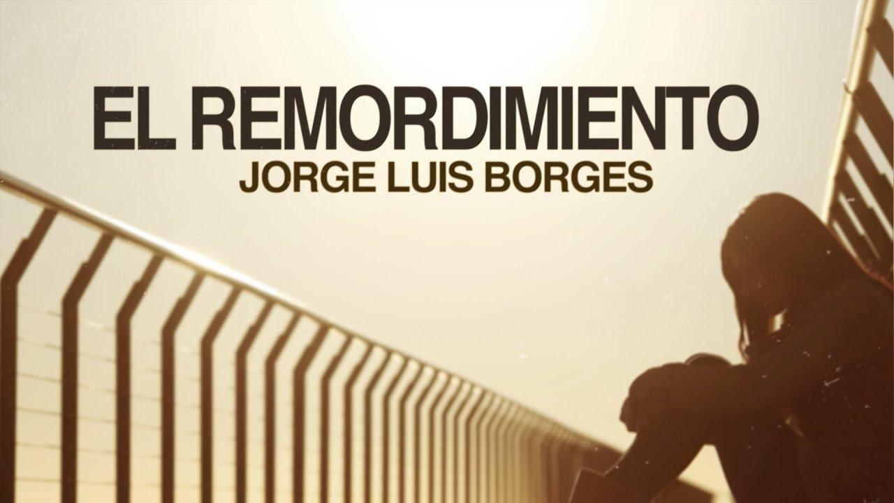 El Remordimiento Jorge Luis Borges Youtube