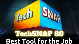 Best Tool for the Job | TechSNAP 80