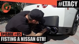 FISTING A NISSAN GTR! LTACY - Episode 85