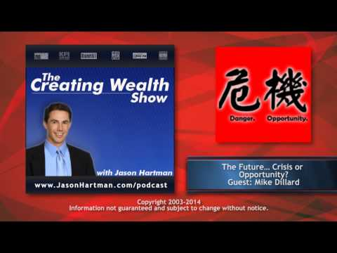 Creating Wealth #197 - The Future… Crisis or Opportunity?  Guest: Mike Dillard