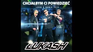 Łukash - Chciałbym Ci powiedzieć (Love G Remix 2015)