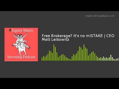Free Brokerage? It's no miSTAKE   CEO Matt Leibowitz