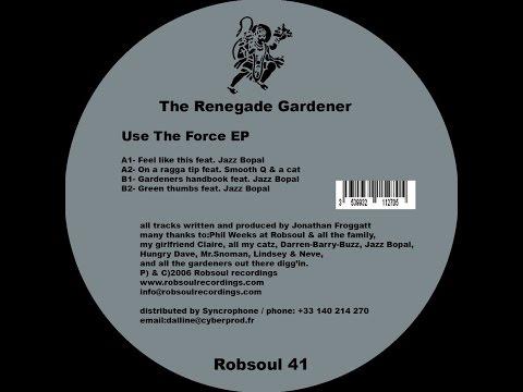 The Renegade Gardener - Use The Force EP (Robsoul) [Full Album]