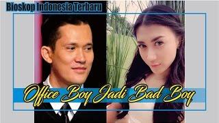 Bioskop Indonesia FILM TV FTV Terbaru - Office Boy Jadi Bad Boy