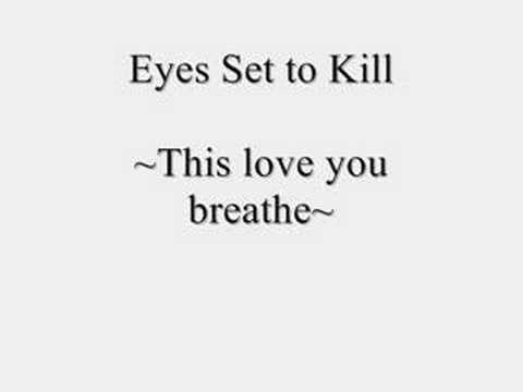 Eyes Set to Kill  This love you breathe