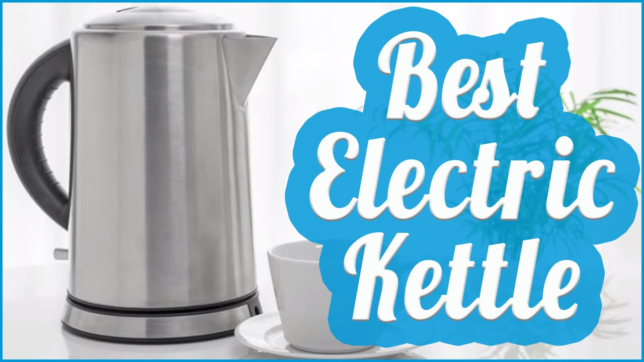 Best Electric Kettle To Buy In 2017 - YouTube