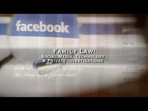 Family Law: Social Media, Technology & Private Investigation