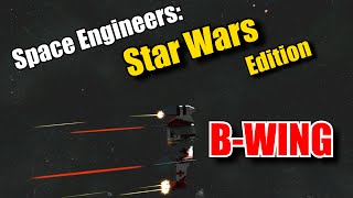 Space Engineers Star Wars: The B-Wing
