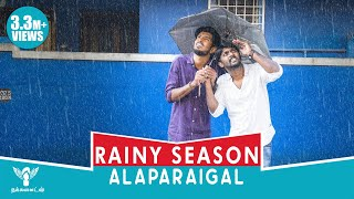 Rainy Season Alaparaigal #Nakkalites