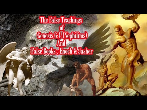 The False Teachings of Genesis 6:4 (Nephilims) And False Books; Enoch & Jasher