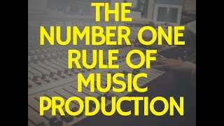 #1 Rule of Music Production