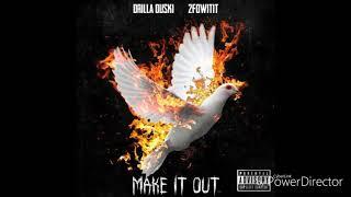 Drilla Duski & 2fowitit - Make It Out
