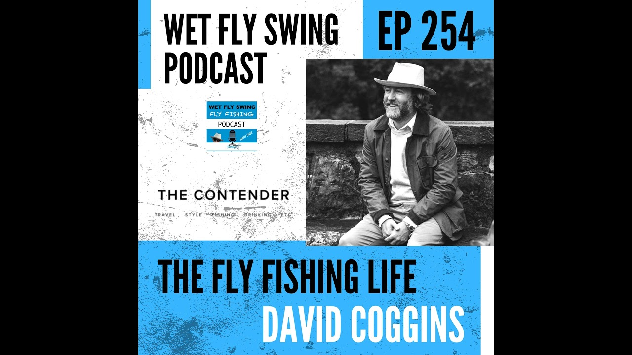 Download WFS 254 - The Fly Fishing Life with David Coggins - Men's Fashion, Travel, Writing