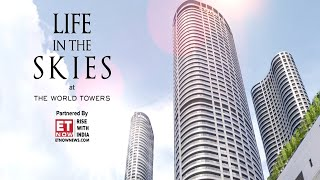 Life in the Skies at The World Towers Partnered by ET NOW | Episode 1