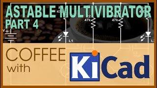 #107 - The Astable Multivibrator - KiCad PCB Design - Part 4