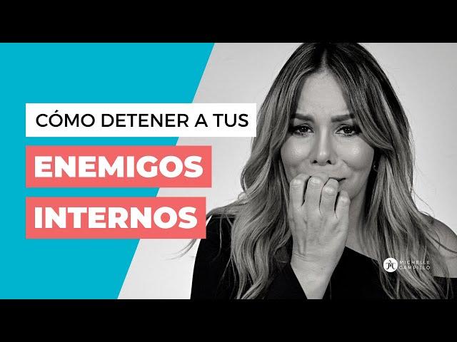 3 ENEMIGOS INTERNOS QUE TE DETIENEN | Michelle Campillo