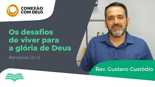 OS DESAFIOS DE VIVER PARA A GLÓRIA DE DEUS   REV. Gustavo Custódio
