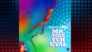 NISHARD M - MR. TAKE YUH GYAL {Chutney Soca 2017}