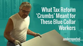 Underreported: What Tax Reform 'Crumbs' Meant for These Blue Collar Workers | The Daily Signal
