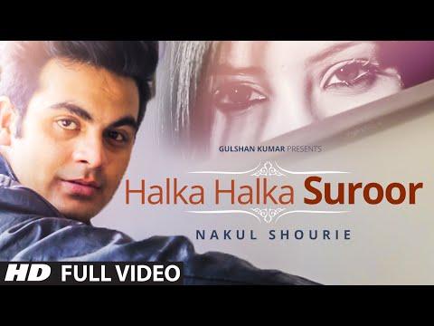 Exclusive: Halka Halka Suroor Full Video Song By Nakul Shourie
