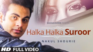 Exclusive: Halka Halka Suroor Full Video Song By Nakul Shourie