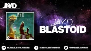 JAY-D - Blastoid (Original Mix)