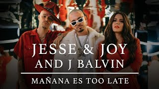 Смотреть клип Jesse & Joy And J Balvin - Mañana Es Too Late