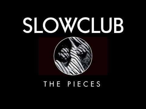 Slow Club - The Pieces (Official Audio)