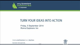 2014 Queensland Small Business Week: Turn your ideas into action 5 September 2014