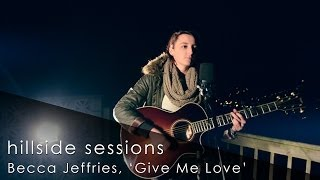 Hillside Sessions // Becca Jeffries covers 'Give Me Love' by Ed Sheeran
