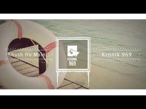Khush Hu Main - Kronik 969   Latest Hindi Hip Hop Songs 2017