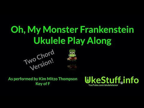 Oh My Monster Frankenstein Two Chord Ukulele Play Along (In F)