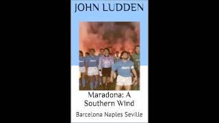 Maradona: A Southern Wind: Barcelona Naples Seville....