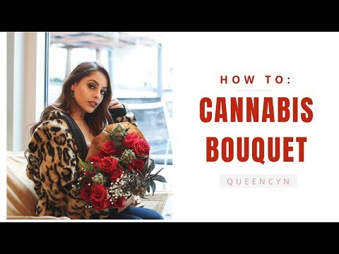 How To Make a Cannabis Bouquet | QUEENCYN