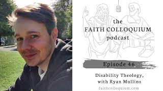 Disabiity Theology, Ryan Mullins, Faith Colloquium Podcast