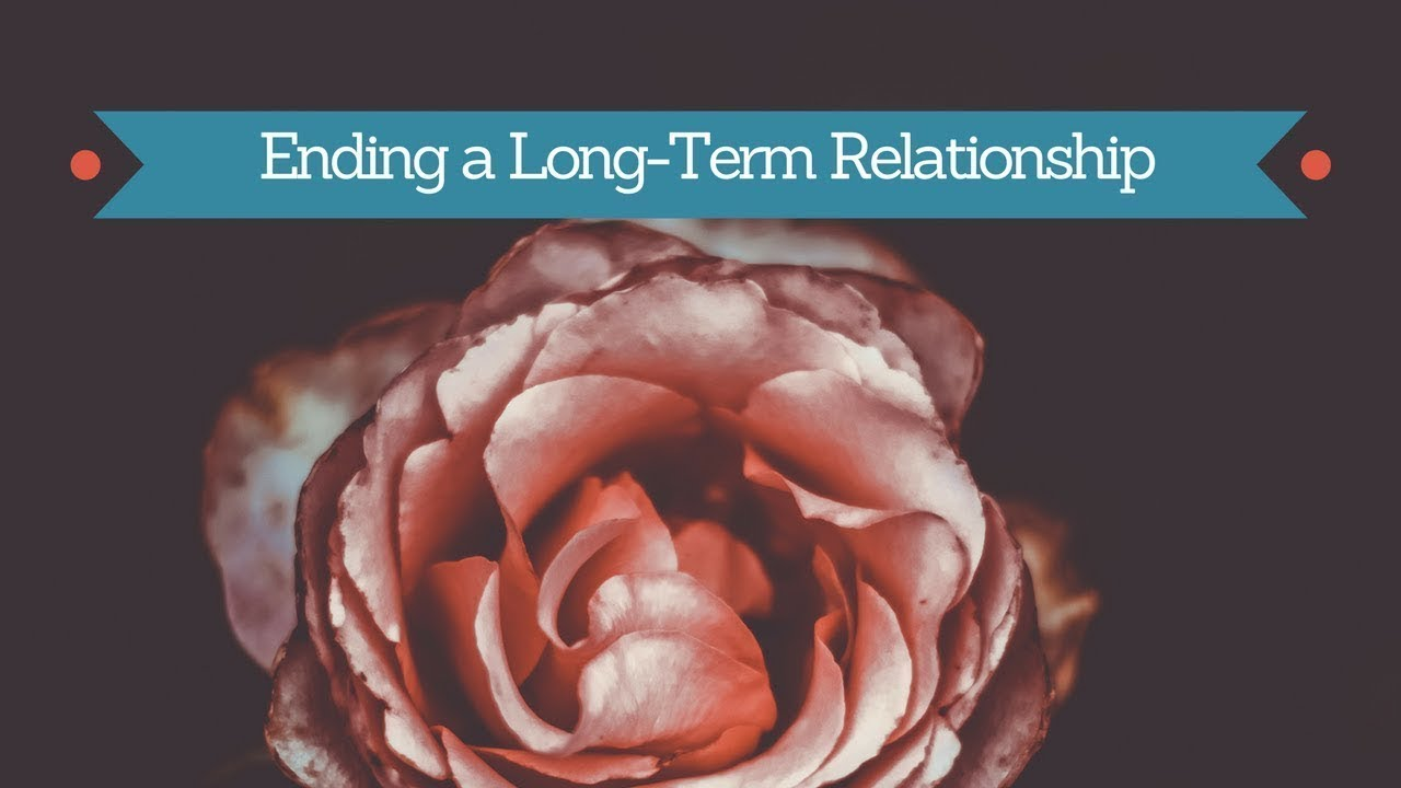 what to do when you end a long term relationship