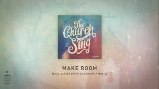 Make Room feat. Elyssa Smith & Community Music (Live) [Official Lyric Video] - The Church Will Sing