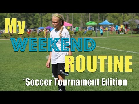 My WEEKEND Routine Soccer Tournament Edition