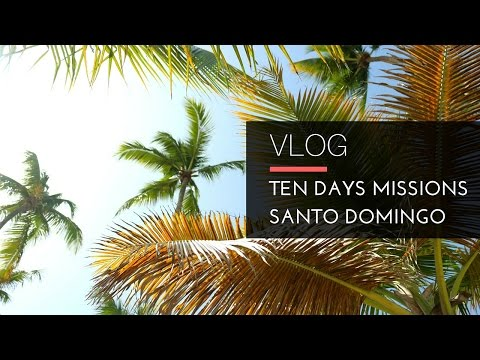 VLOG| Ten Days Missions Santo Domingo, República Dominicana 2016